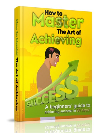 How to Master The Art of Achieving